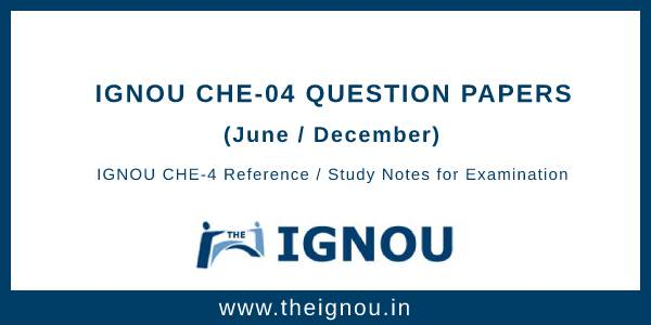 IGNOU CHE-4 Question Papers