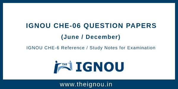 IGNOU CHE-6 Question Papers