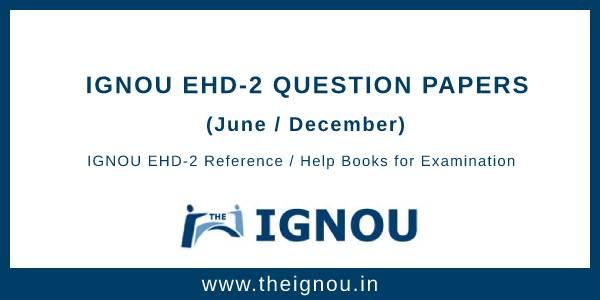 Ignou EHD-2 Question Papers